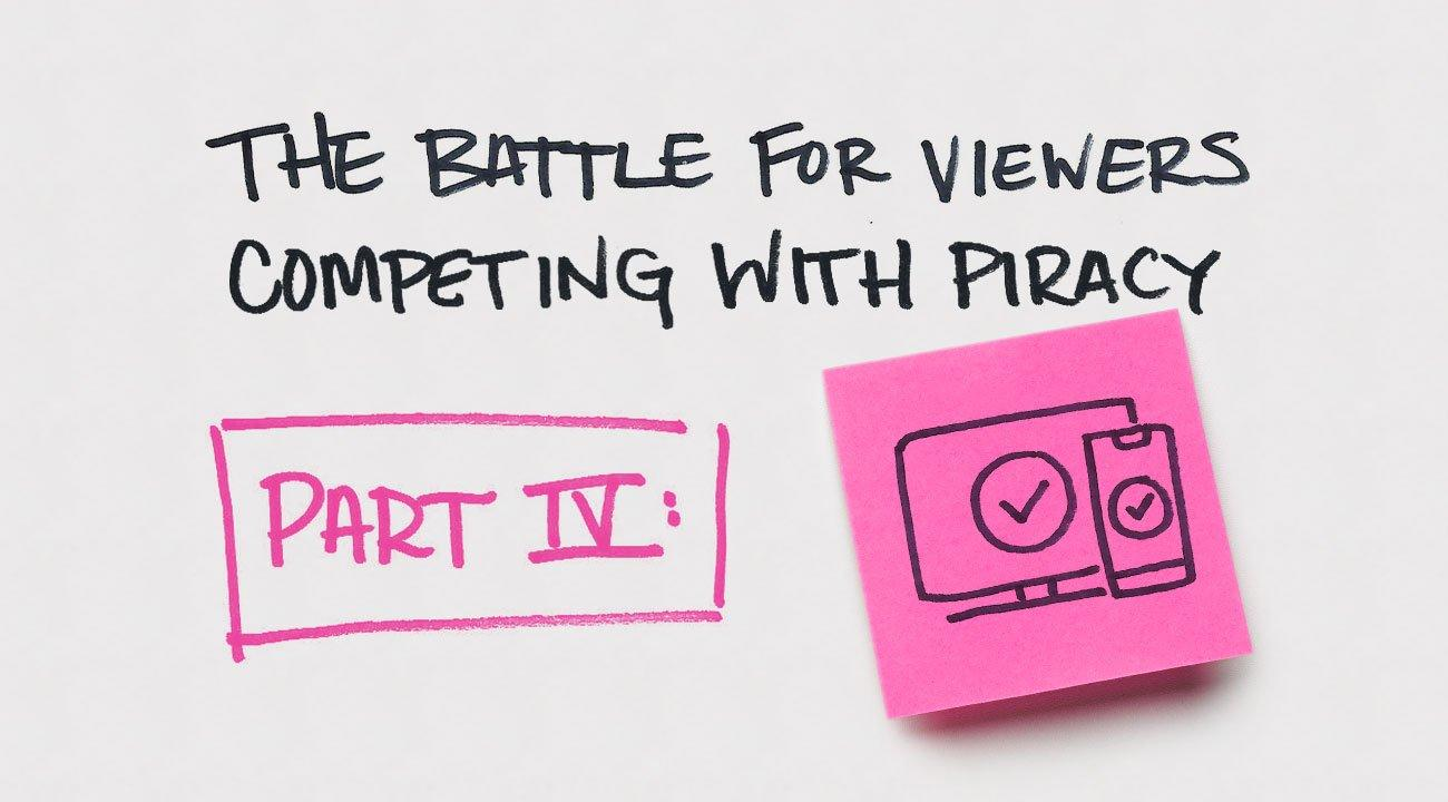 The Battle for Viewers: Competing against Piracy - Authentication