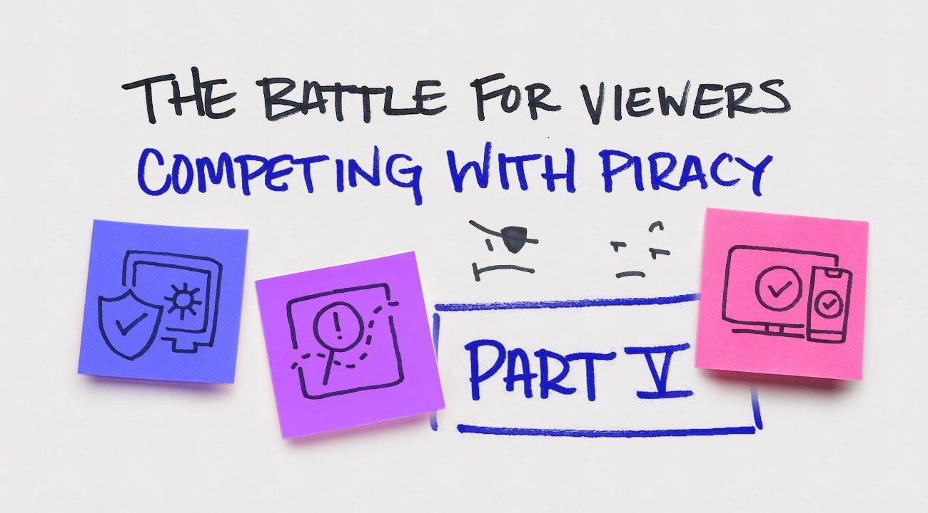 The Battle for Viewers: Competing against Piracy - Assessing Your Options